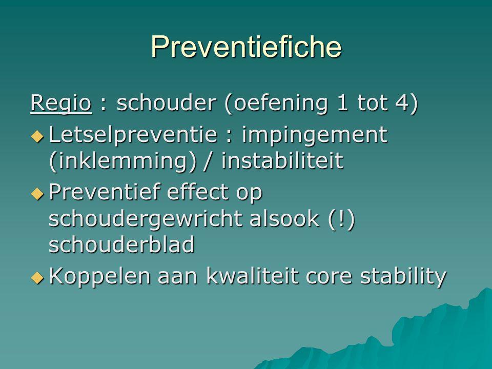 Preventiefiche Regio : schouder (oefening 1 tot 4)  Letselpreventie : impingement (inklemming) / instabiliteit  Preventief effect op schoudergewrich