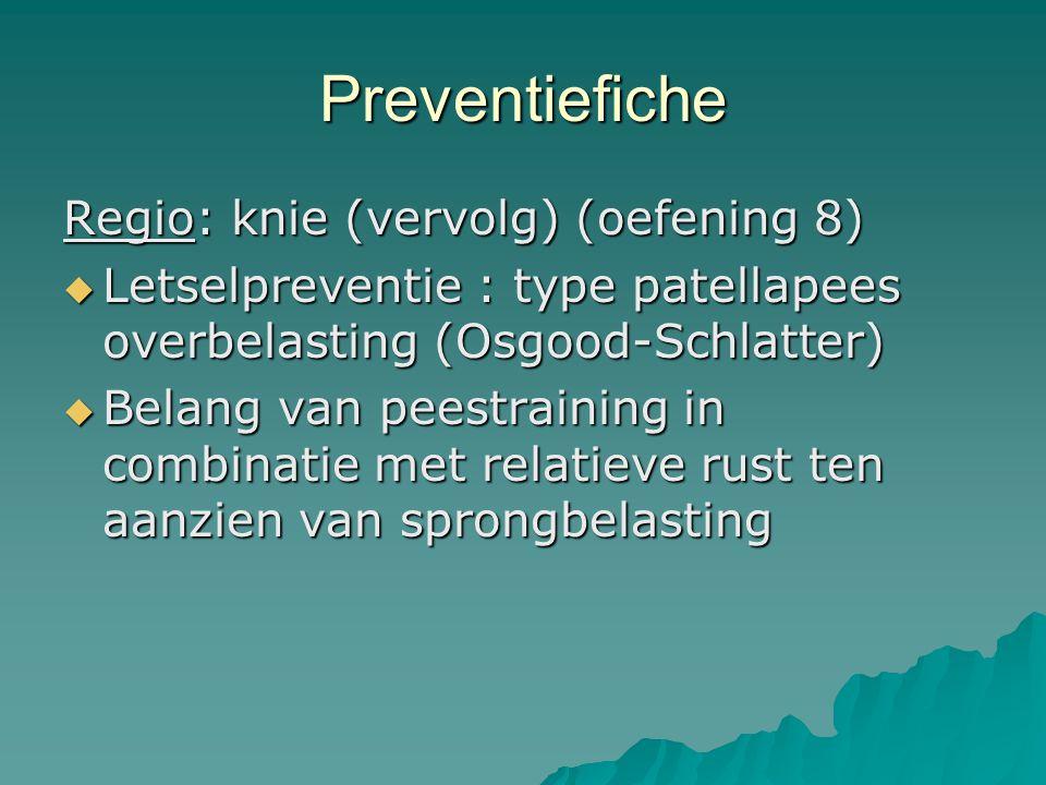 Preventiefiche Regio: knie (vervolg) (oefening 8)  Letselpreventie : type patellapees overbelasting (Osgood-Schlatter)  Belang van peestraining in c