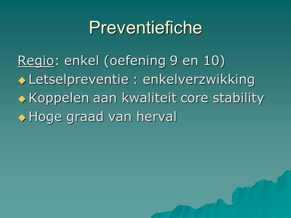 Preventiefiche Regio: enkel (oefening 9 en 10)  Letselpreventie : enkelverzwikking  Koppelen aan kwaliteit core stability  Hoge graad van herval