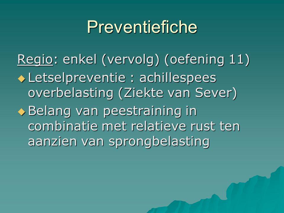 Preventiefiche Regio: enkel (vervolg) (oefening 11)  Letselpreventie : achillespees overbelasting (Ziekte van Sever)  Belang van peestraining in com