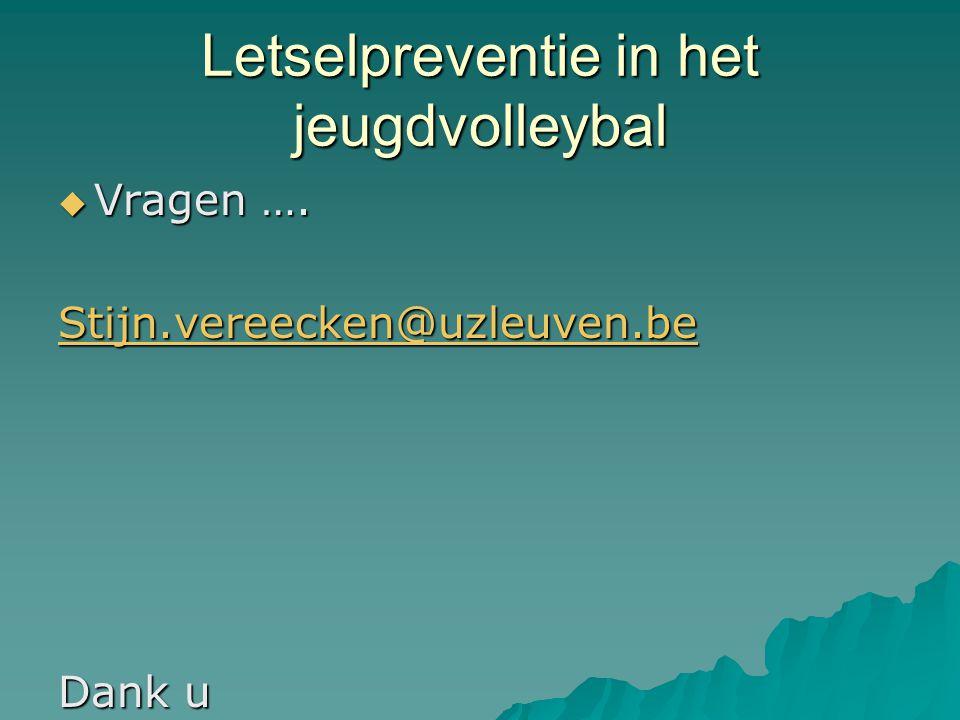 Letselpreventie in het jeugdvolleybal  Vragen …. Stijn.vereecken@uzleuven.be Dank u