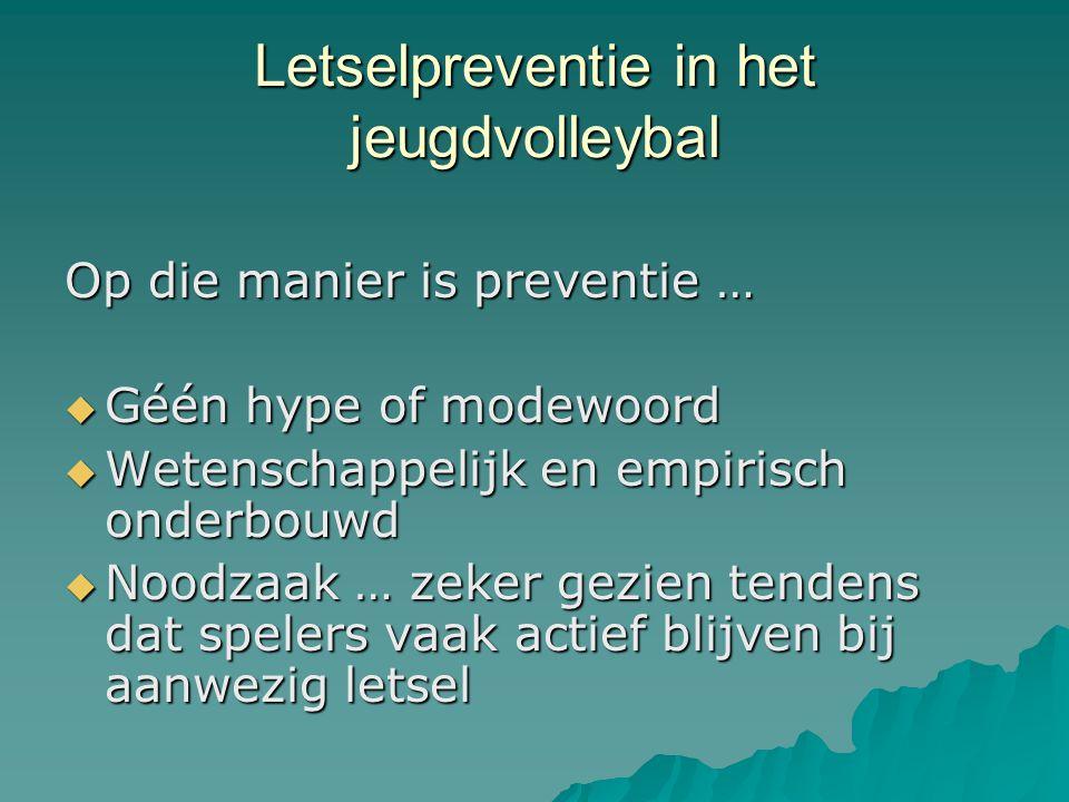 Letselpreventie in het jeugdvolleybal Op die manier is preventie …  Géén hype of modewoord  Wetenschappelijk en empirisch onderbouwd  Noodzaak … ze