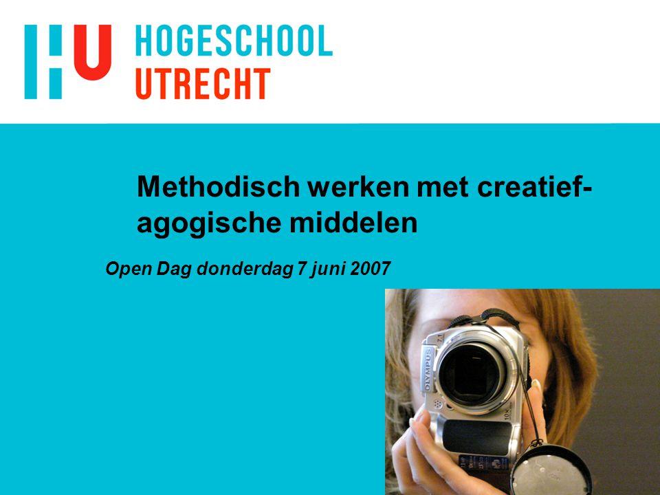 Methodisch werken met creatief- agogische middelen Open Dag donderdag 7 juni 2007