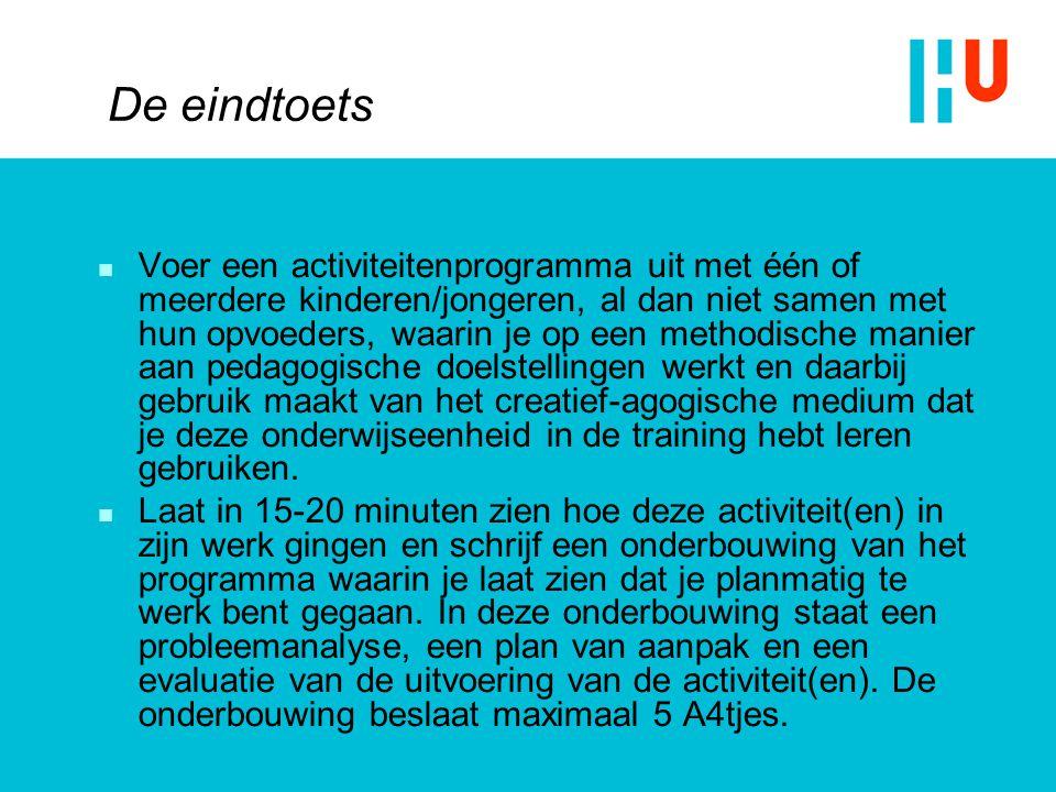 De eindtoets  Voer een activiteitenprogramma uit met één of meerdere kinderen/jongeren, al dan niet samen met hun opvoeders, waarin je op een methodi