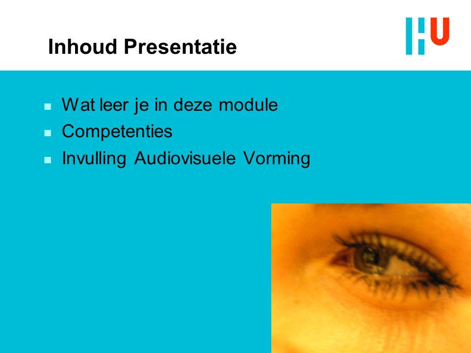Inhoud Presentatie  Wat leer je in deze module  Competenties  Invulling Audiovisuele Vorming
