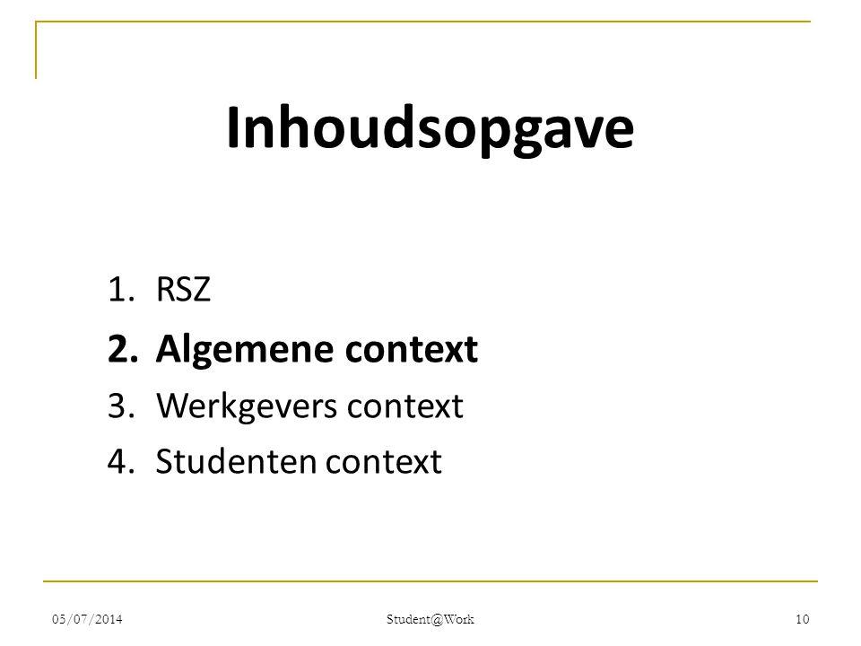 05/07/2014 Student@Work 10 Inhoudsopgave 1.RSZ 2.Algemene context 3.Werkgevers context 4.Studenten context