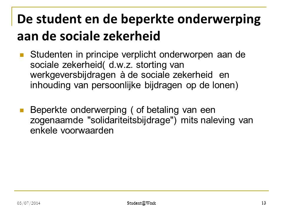 De student en de beperkte onderwerping aan de sociale zekerheid  Studenten in principe verplicht onderworpen aan de sociale zekerheid( d.w.z. stortin