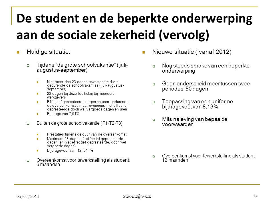De student en de beperkte onderwerping aan de sociale zekerheid (vervolg)  Huidige situatie:  Tijdens