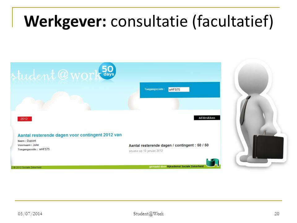 05/07/2014 Student@Work 20 Werkgever: consultatie (facultatief)