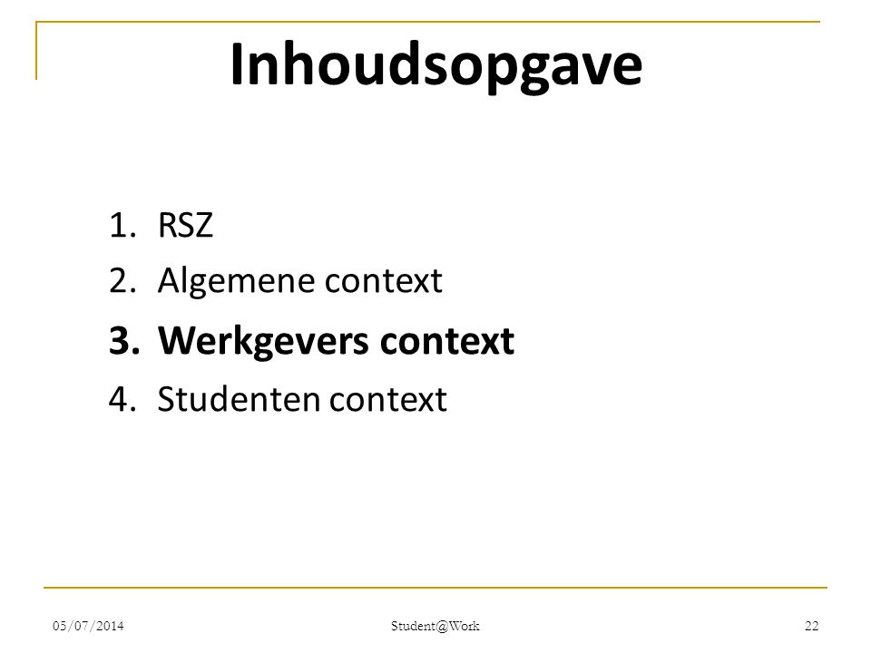 05/07/2014 Student@Work 22 Inhoudsopgave 1.RSZ 2.Algemene context 3.Werkgevers context 4.Studenten context