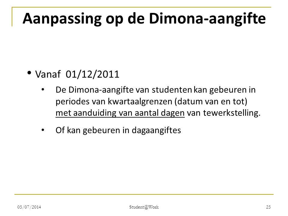 05/07/2014 Student@Work 25 Aanpassing op de Dimona-aangifte • Vanaf 01/12/2011 • De Dimona-aangifte van studenten kan gebeuren in periodes van kwartaa