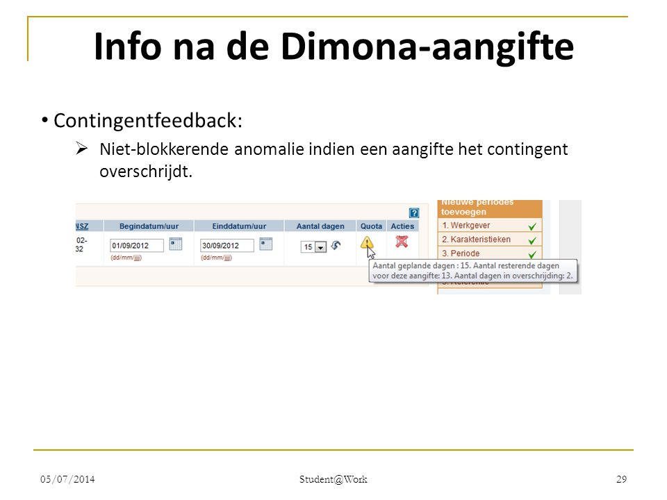 05/07/2014 Student@Work 29 Info na de Dimona-aangifte • Contingentfeedback:  Niet-blokkerende anomalie indien een aangifte het contingent overschrijd