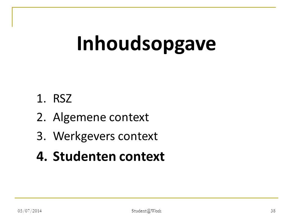 05/07/2014 Student@Work 38 Inhoudsopgave 1.RSZ 2.Algemene context 3.Werkgevers context 4.Studenten context