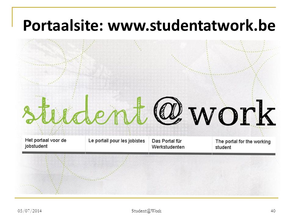 05/07/2014 Student@Work 40 Portaalsite: www.studentatwork.be