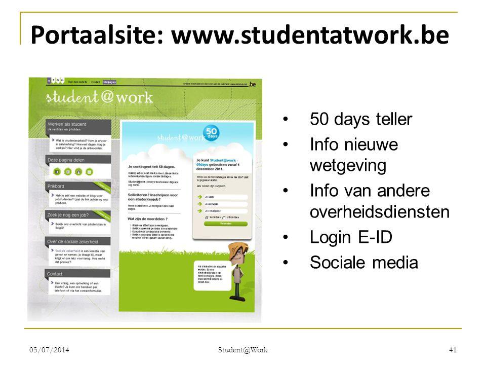 05/07/2014 Student@Work 41 Portaalsite: www.studentatwork.be •50 days teller •Info nieuwe wetgeving •Info van andere overheidsdiensten •Login E-ID •So