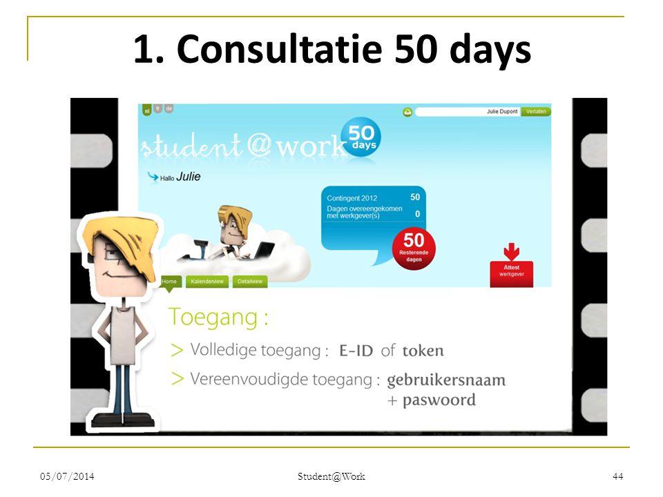 05/07/2014 Student@Work 44 1. Consultatie 50 days