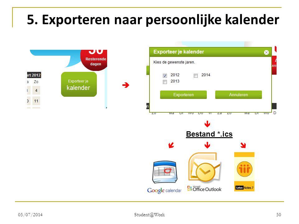 05/07/2014 Student@Work 50 5. Exporteren naar persoonlijke kalender     Bestand *.ics 