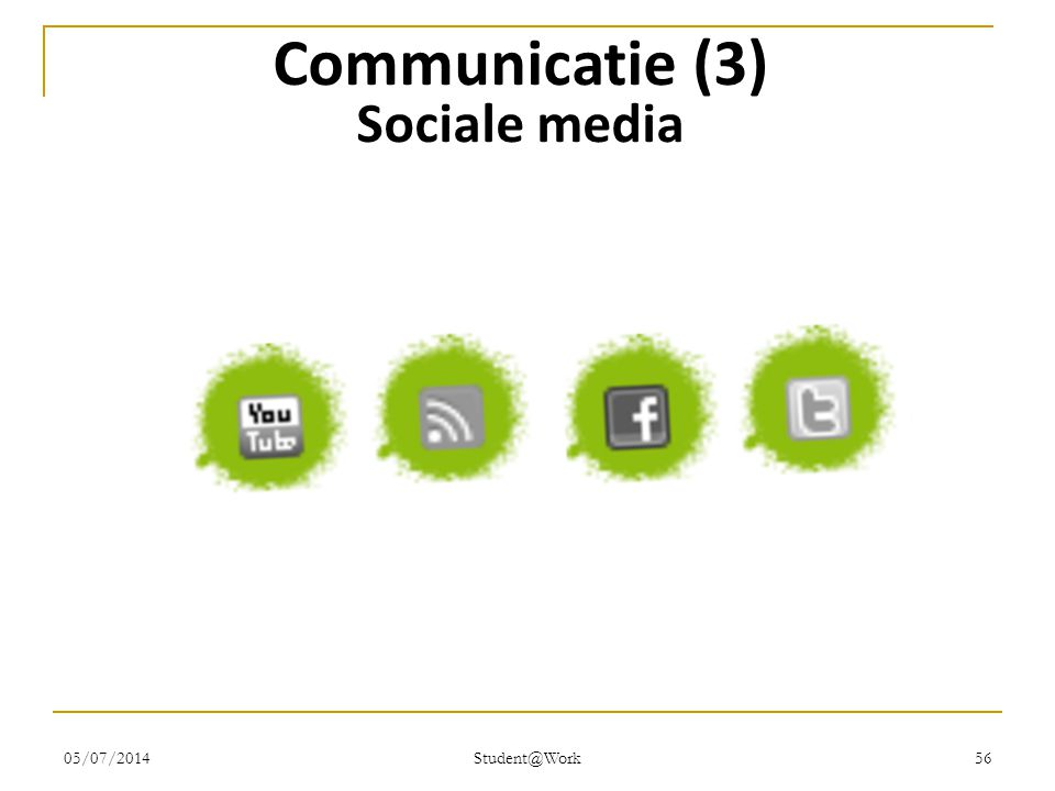 05/07/2014 Student@Work 56 Communicatie (3) Sociale media