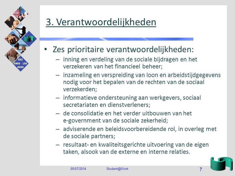 05/07/2014Student@Work 7 3. Verantwoordelijkheden • Zes prioritaire verantwoordelijkheden: – inning en verdeling van de sociale bijdragen en het verze