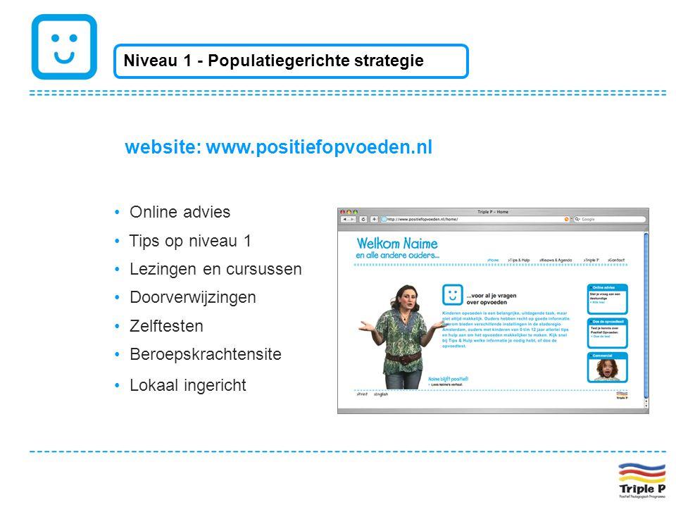 website: www.positiefopvoeden.nl • Online advies • Tips op niveau 1 • Lezingen en cursussen • Doorverwijzingen • Zelftesten • Beroepskrachtensite • Lo