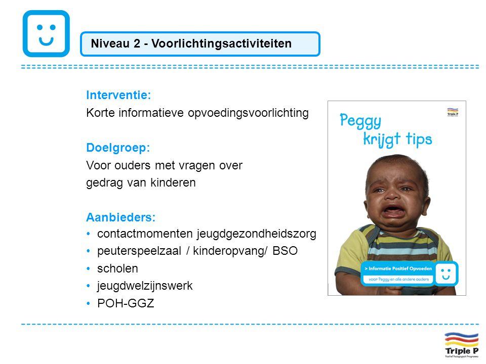 Interventie: Korte informatieve opvoedingsvoorlichting Doelgroep: Voor ouders met vragen over gedrag van kinderen Aanbieders: • contactmomenten jeugdg
