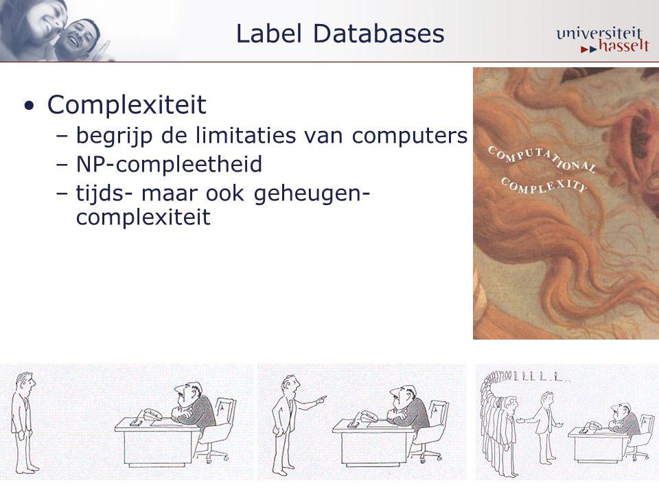 •Complexiteit –begrijp de limitaties van computers –NP-compleetheid –tijds- maar ook geheugen- complexiteit Label Databases
