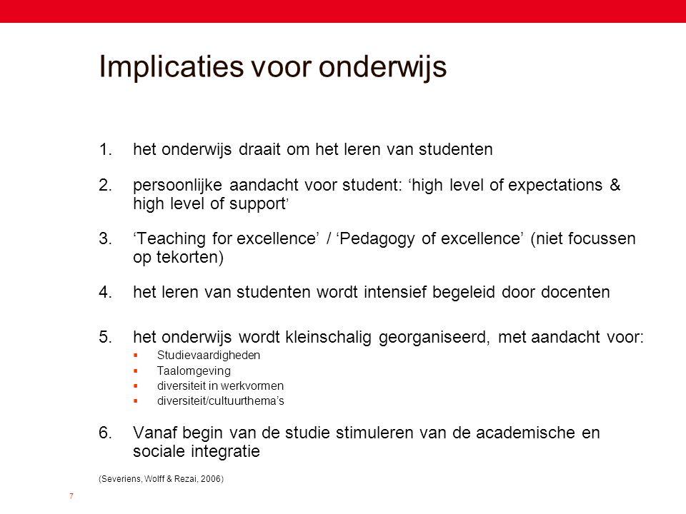7 Implicaties voor onderwijs 1.het onderwijs draait om het leren van studenten 2.persoonlijke aandacht voor student: 'high level of expectations & hig