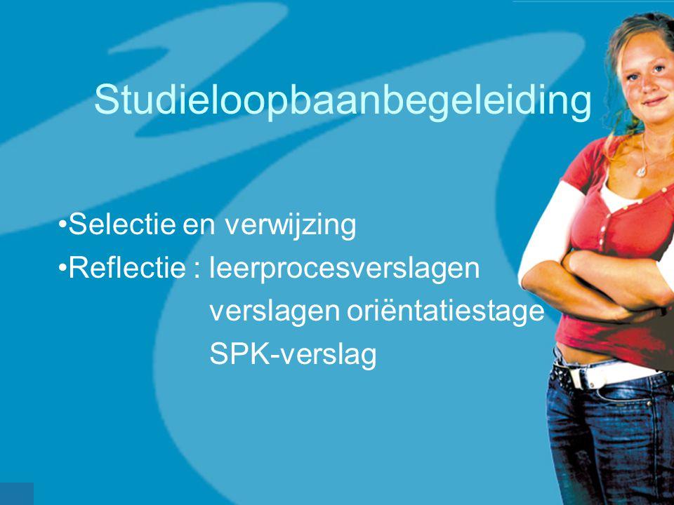 Studieloopbaanbegeleiding •Selectie en verwijzing •Reflectie : leerprocesverslagen verslagen oriëntatiestage SPK-verslag