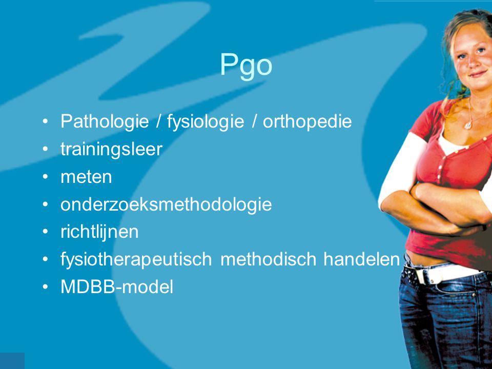Pgo •Pathologie / fysiologie / orthopedie •trainingsleer •meten •onderzoeksmethodologie •richtlijnen •fysiotherapeutisch methodisch handelen •MDBB-mod