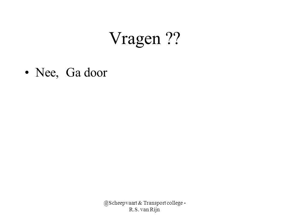 Vragen ?? •Nee, Ga door