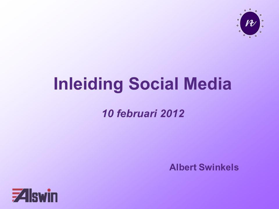 Inleiding Social Media 10 februari 2012 Albert Swinkels