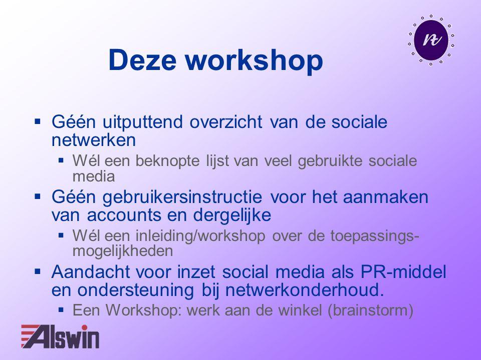 Deze workshop  Géén uitputtend overzicht van de sociale netwerken  Wél een beknopte lijst van veel gebruikte sociale media  Géén gebruikersinstruct