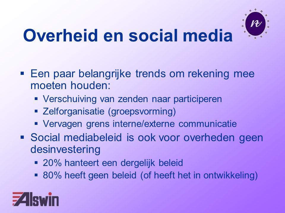 Overheid en social media  Een paar belangrijke trends om rekening mee moeten houden:  Verschuiving van zenden naar participeren  Zelforganisatie (g
