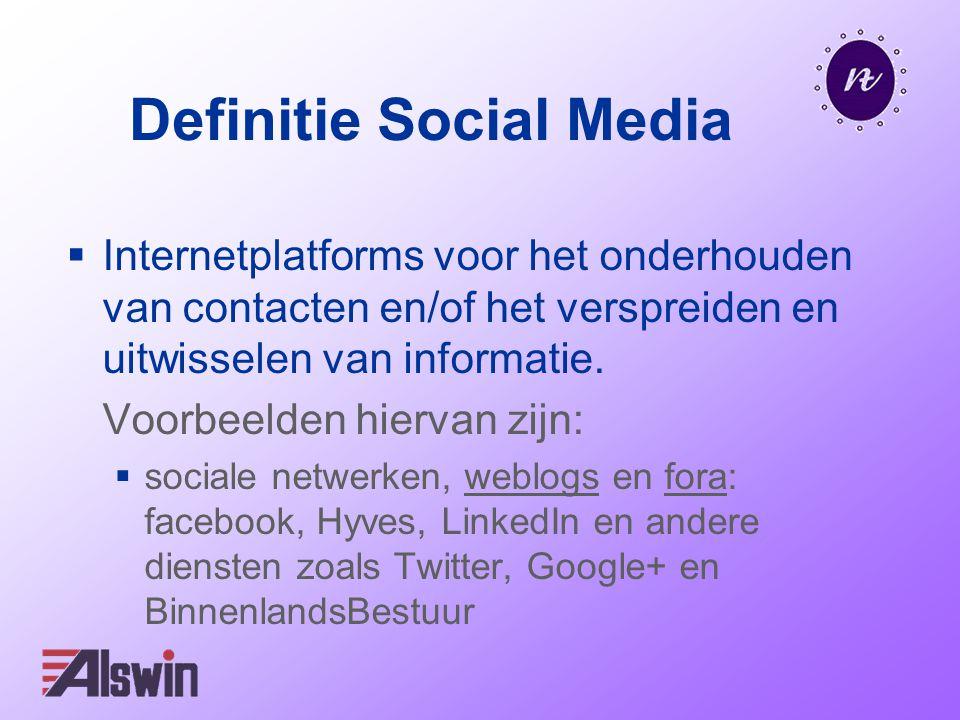 Definitie Social Media  Internetplatforms voor het onderhouden van contacten en/of het verspreiden en uitwisselen van informatie. Voorbeelden hiervan
