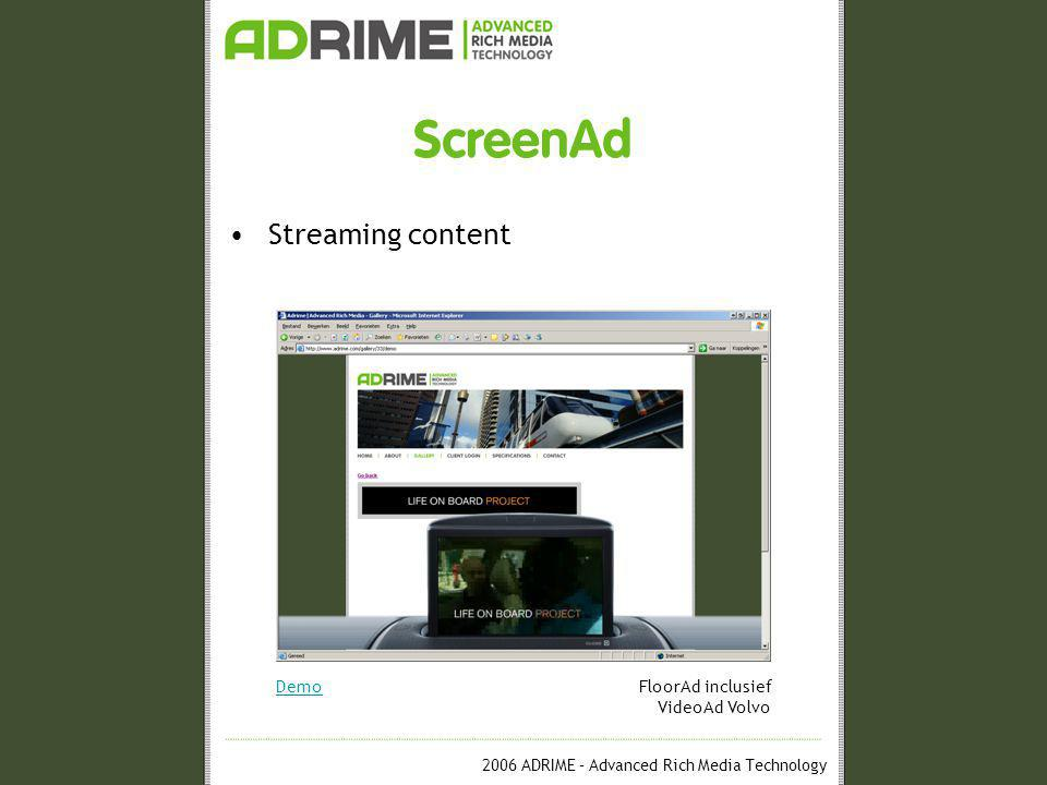 2006 ADRIME – Advanced Rich Media Technology ScreenAd •Streaming content DemoFloorAd inclusief VideoAd Volvo