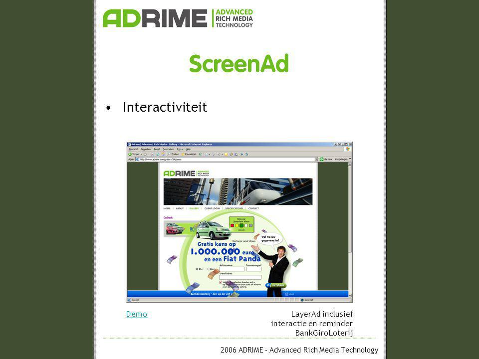 2006 ADRIME – Advanced Rich Media Technology ScreenAd •Interactiviteit DemoLayerAd inclusief interactie en reminder BankGiroLoterij