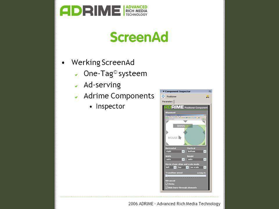 2006 ADRIME – Advanced Rich Media Technology ScreenAd •Werking ScreenAd One-Tag © systeem Ad-serving Adrime Components •Inspector
