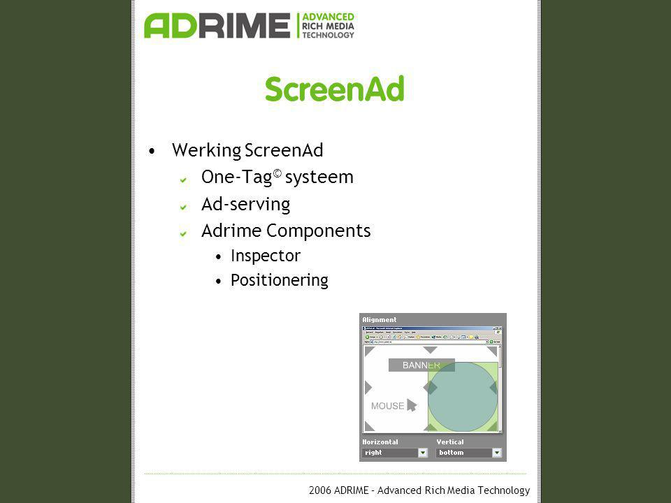 2006 ADRIME – Advanced Rich Media Technology ScreenAd •Werking ScreenAd One-Tag © systeem Ad-serving Adrime Components •Inspector •Positionering