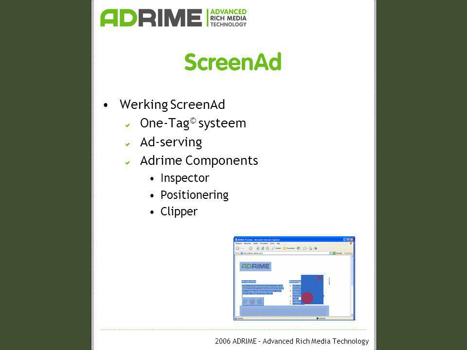 2006 ADRIME – Advanced Rich Media Technology ScreenAd •Werking ScreenAd One-Tag © systeem Ad-serving Adrime Components •Inspector •Positionering •Clipper