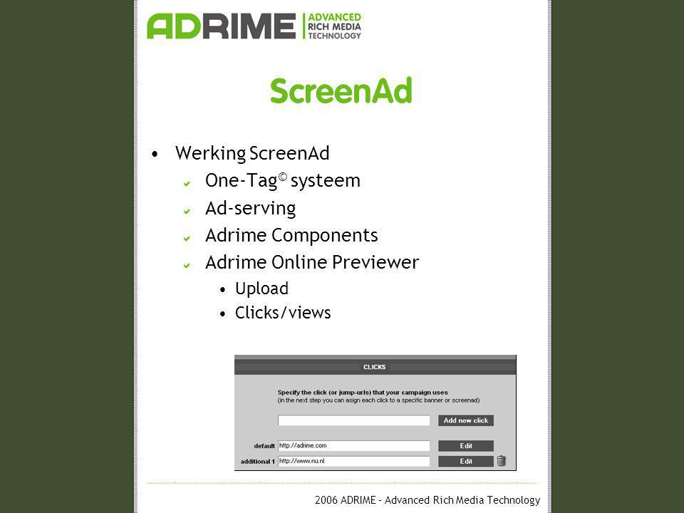 2006 ADRIME – Advanced Rich Media Technology ScreenAd •Werking ScreenAd One-Tag © systeem Ad-serving Adrime Components Adrime Online Previewer •Upload •Clicks/views