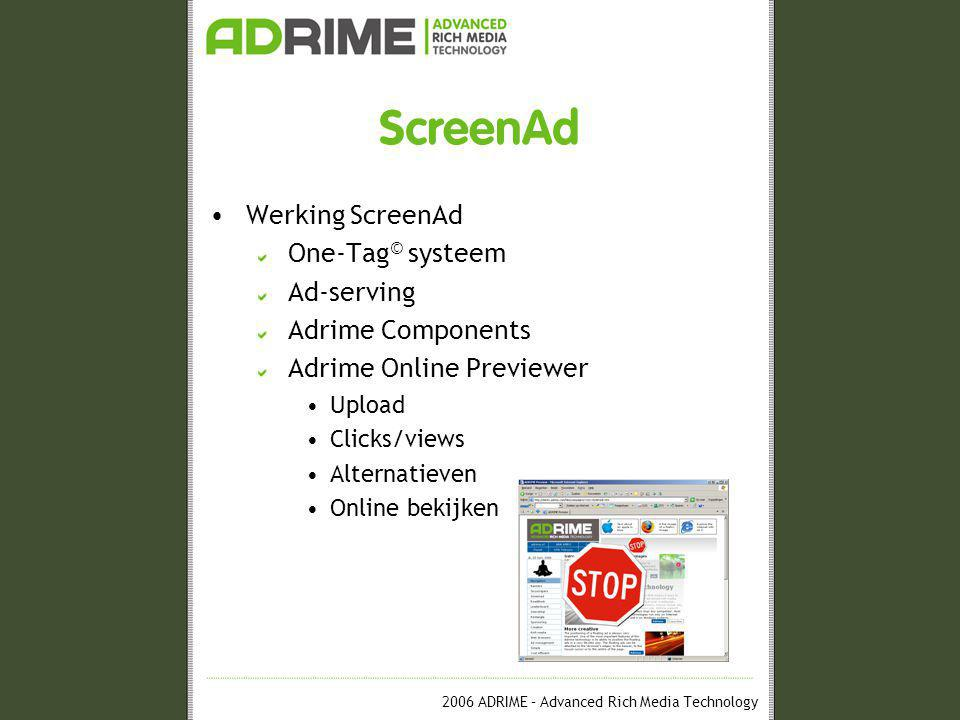 2006 ADRIME – Advanced Rich Media Technology ScreenAd •Werking ScreenAd One-Tag © systeem Ad-serving Adrime Components Adrime Online Previewer •Upload