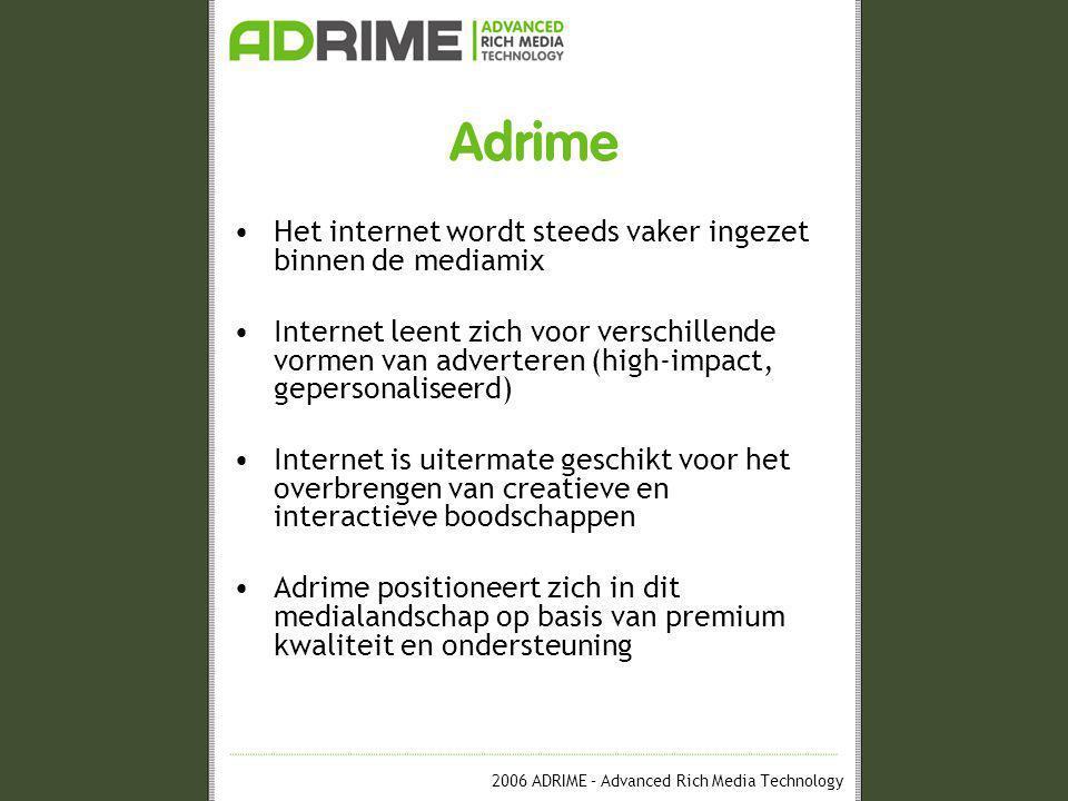 2006 ADRIME – Advanced Rich Media Technology ScreenAd •Toename advertentiebestedingen internet Netto advertentiebestedingen internet, 2001-2005 (x € 1 mln) Bron: IAB Nederland, Nielsen Media Research, met uitzondering van 2002.