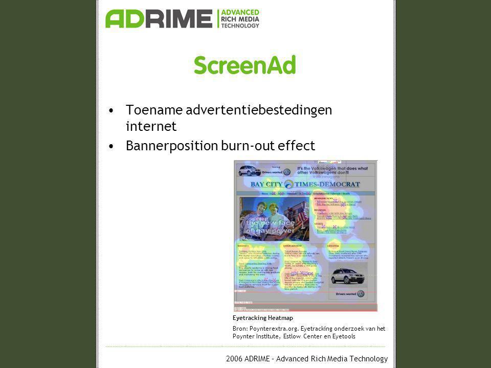 2006 ADRIME – Advanced Rich Media Technology ScreenAd •Toename advertentiebestedingen internet •Bannerposition burn-out effect Eyetracking Heatmap Bron: Poynterextra.org.