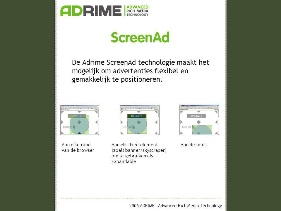 2006 ADRIME – Advanced Rich Media Technology ScreenAd De Adrime ScreenAd technologie maakt het mogelijk om advertenties flexibel en gemakkelijk te pos