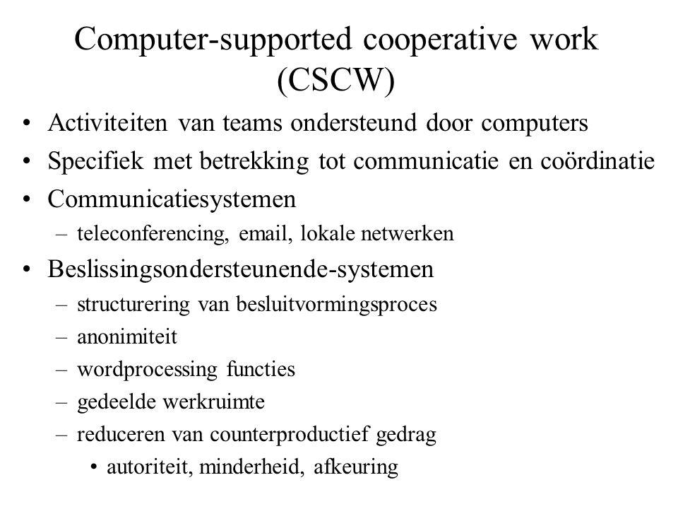 Computer-supported cooperative work (CSCW) •Activiteiten van teams ondersteund door computers •Specifiek met betrekking tot communicatie en coördinati