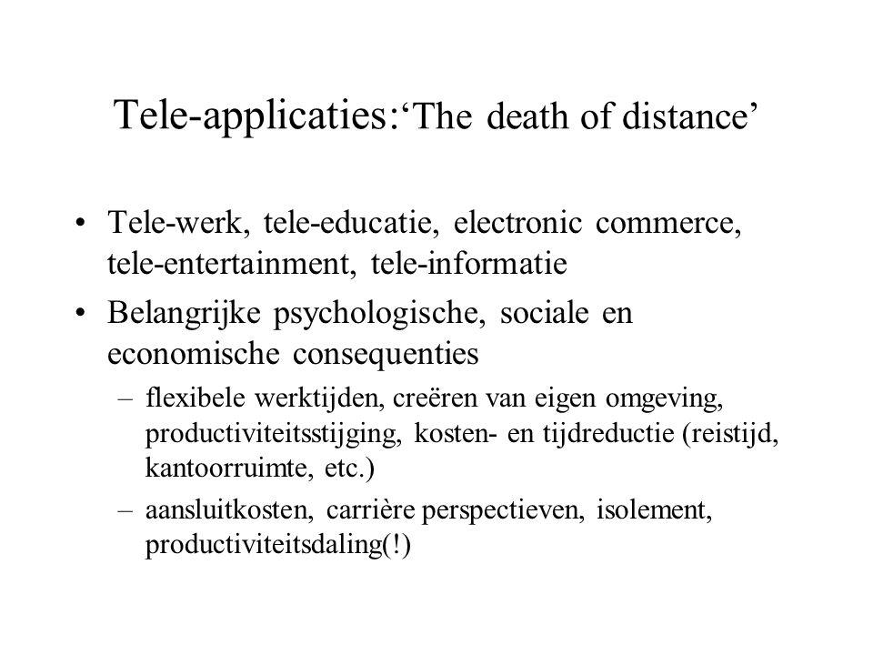 Tele-applicaties: 'The death of distance' •Tele-werk, tele-educatie, electronic commerce, tele-entertainment, tele-informatie •Belangrijke psychologis