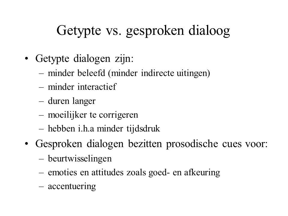Getypte vs. gesproken dialoog •Getypte dialogen zijn: –minder beleefd (minder indirecte uitingen) –minder interactief –duren langer –moeilijker te cor