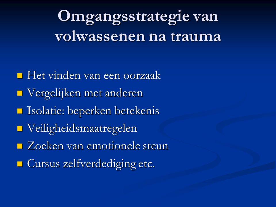 Omgangsstrategie van volwassenen na trauma  Het vinden van een oorzaak  Vergelijken met anderen  Isolatie: beperken betekenis  Veiligheidsmaatrege