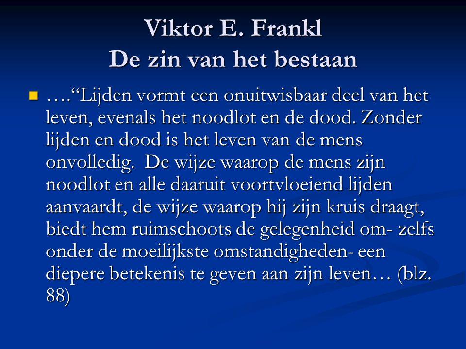 """Viktor E. Frankl De zin van het bestaan  ….""""Lijden vormt een onuitwisbaar deel van het leven, evenals het noodlot en de dood. Zonder lijden en dood i"""