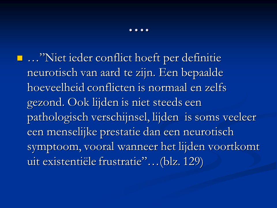"""….  …""""Niet ieder conflict hoeft per definitie neurotisch van aard te zijn. Een bepaalde hoeveelheid conflicten is normaal en zelfs gezond. Ook lijden"""
